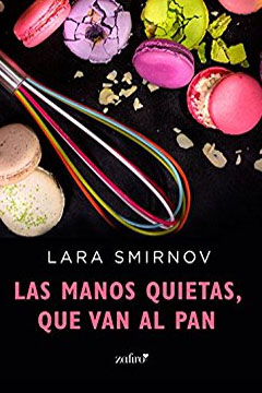 Las Manos Quietas, que Van al Pan de Lara Smirnov. Reseña